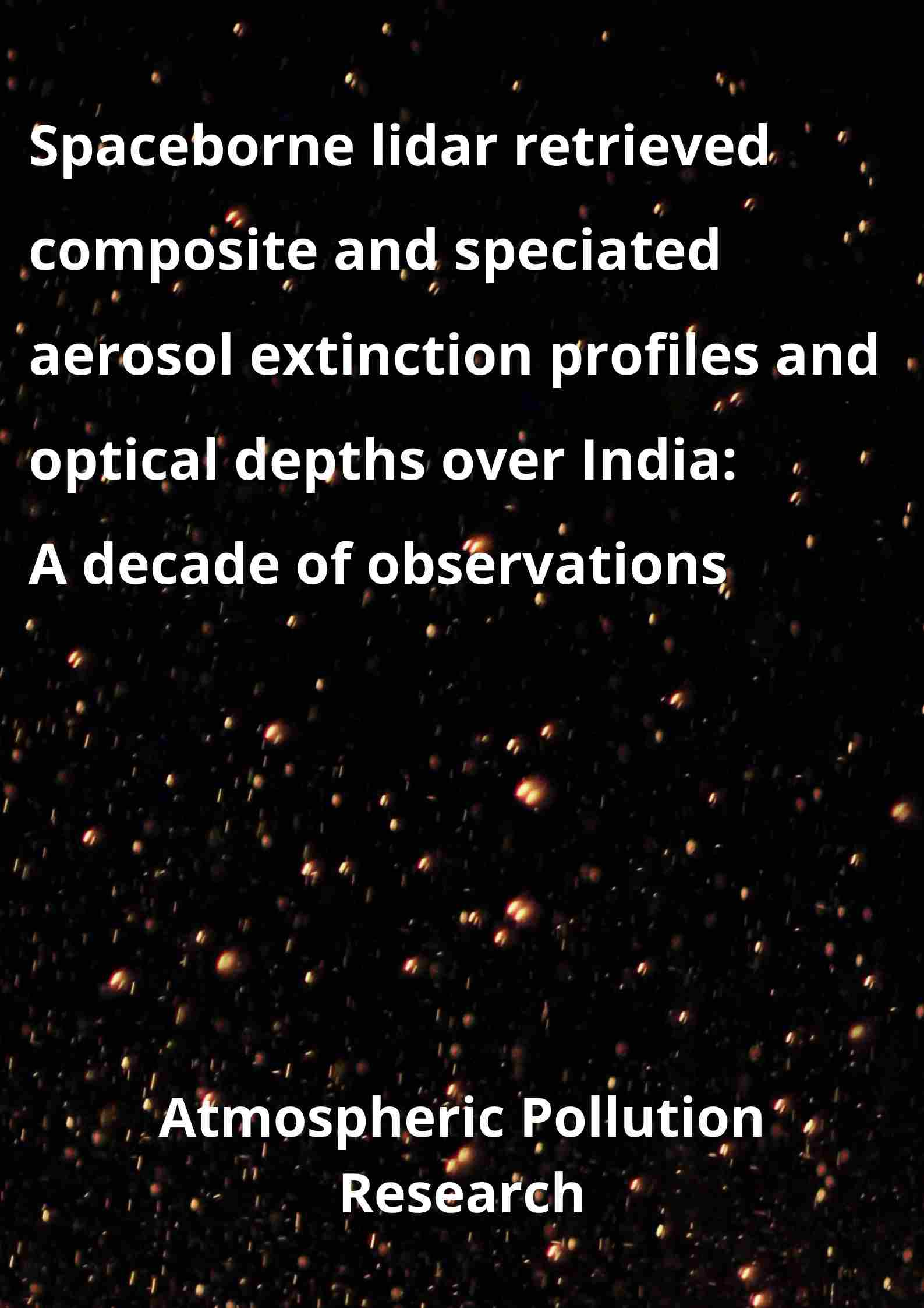 Spaceborne lidar retrieved composite & speciated aerosol extinction profiles & optical depths over India: A decade of observations